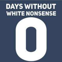 Zero Days Without White Nonsense